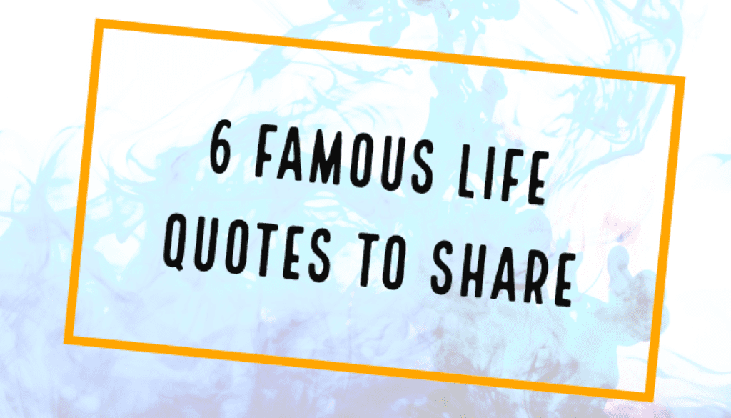6 Famous Life Quotes to Share