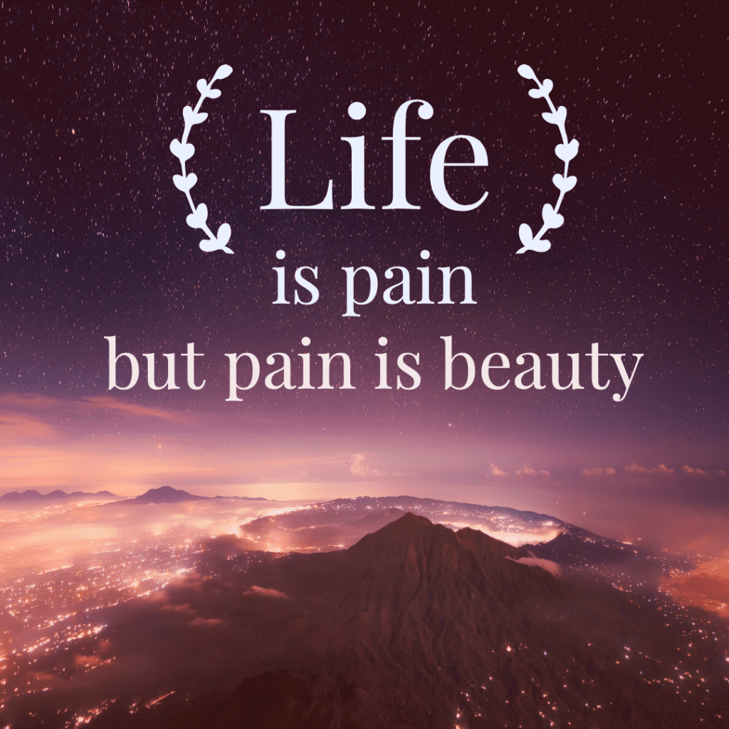 Life is Pain, But Pain is Beauty. Life Quote - Quite Quote Famous