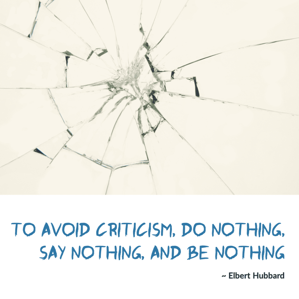 To avoid criticism, do nothing, say nothing, and be nothing. Elbert Hubbard, American Elbert Hubbard writer Quote