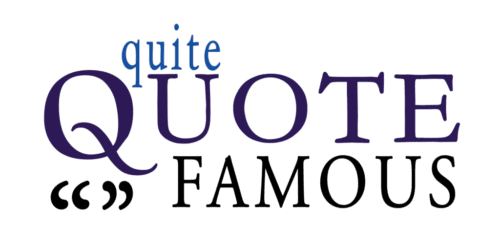 Quite Quote Famous - Famous Quotes to Share and Get Your Quotes Published