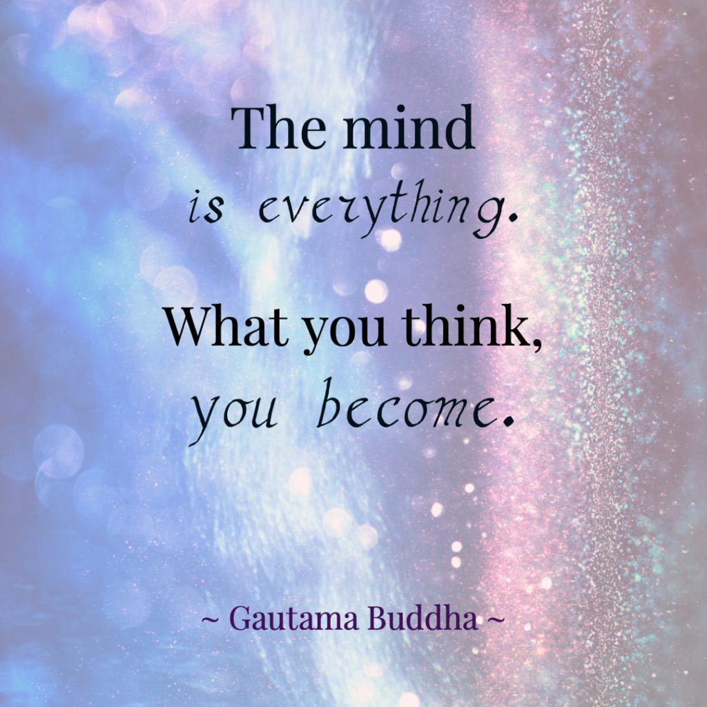 Positive Thinking Quotes - The mind is everything. What you think, you become. ~ Gautama Buddha